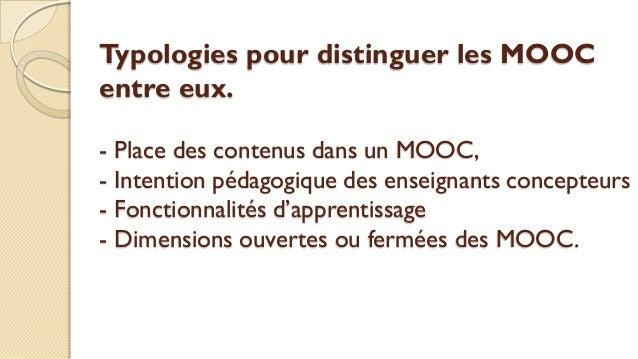 Typologies pour distinguer les MOOC entre eux. - Place des contenus dans un MOOC, - Intention pédagogique des enseignants ...