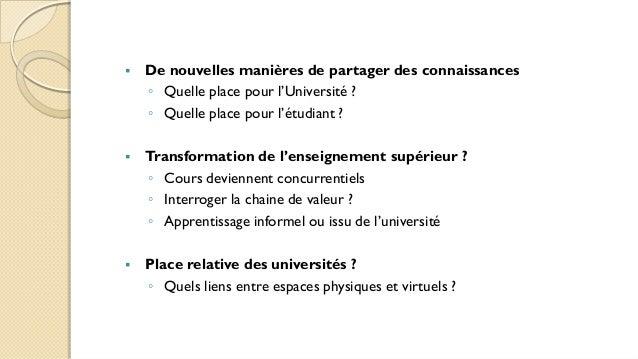  De nouvelles manières de partager des connaissances ◦ Quelle place pour l'Université ? ◦ Quelle place pour l'étudiant ? ...