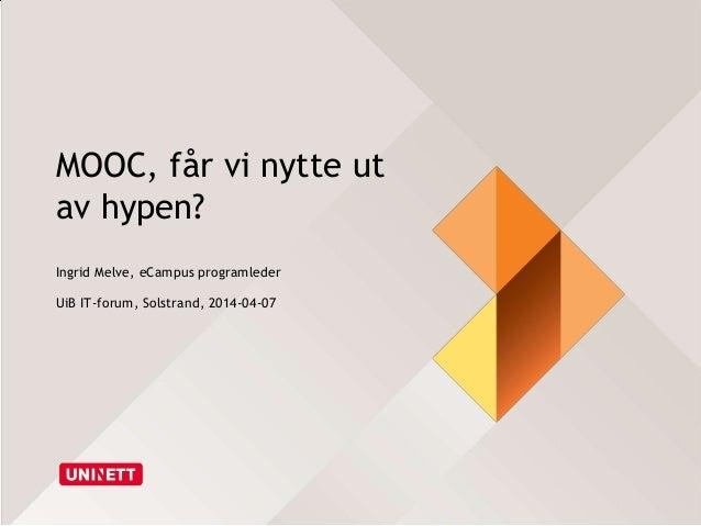MOOC, får vi nytte ut av hypen? Ingrid Melve, eCampus programleder UiB IT-forum, Solstrand, 2014-04-07