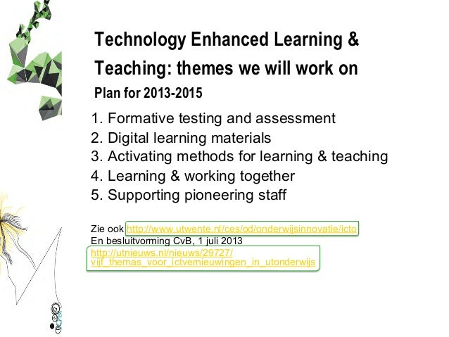Technology Enhanced Learning & Teaching: themes we will work on Plan for 2013-2015 1. Formative testing and assessment 2. ...