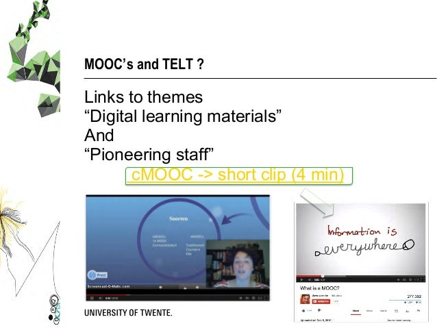 """MOOC's and TELT ? Links to themes """"Digital learning materials"""" And """"Pioneering staff"""" cMOOC -> short clip (4 min)"""
