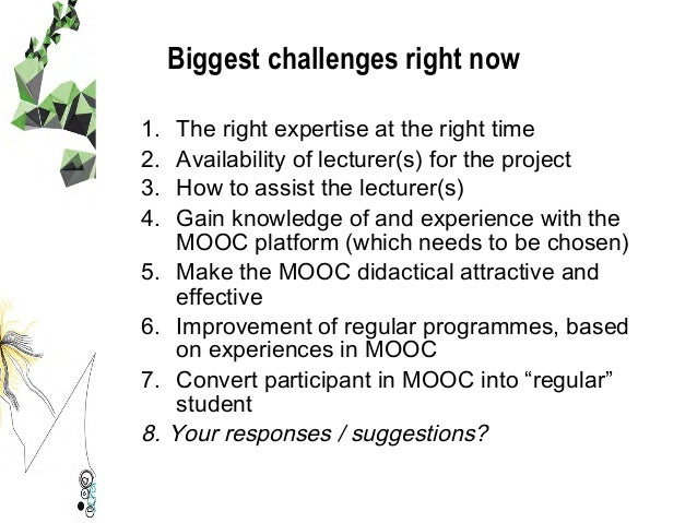 Biggest challenges right now 1. The right expertise at the right time 2. Availability of lecturer(s) for the project 3....