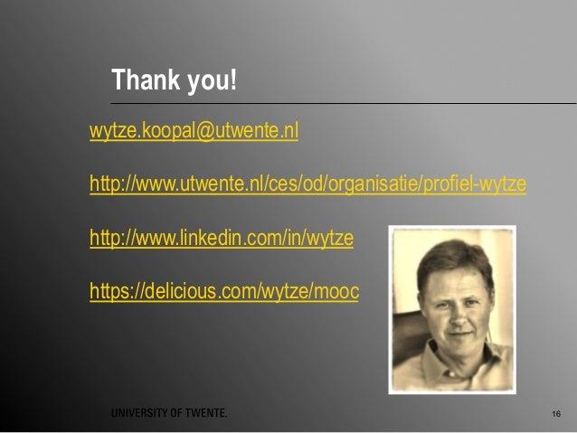 Thank you! 16 wytze.koopal@utwente.nl http://www.utwente.nl/ces/od/organisatie/profiel-wytze http://www.linkedin.com/in/wy...