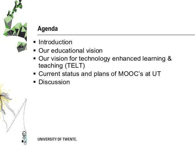 Agenda § Introduction § Our educational vision § Our vision for technology enhanced learning & teaching (TELT) § C...