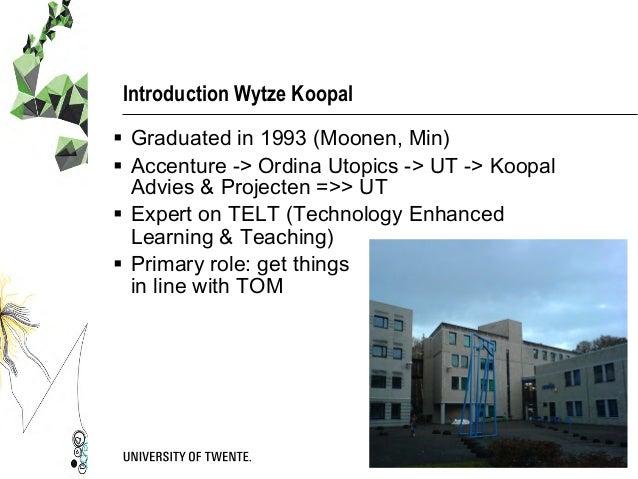 Introduction Wytze Koopal § Graduated in 1993 (Moonen, Min) § Accenture -> Ordina Utopics -> UT -> Koopal Advies & Pro...