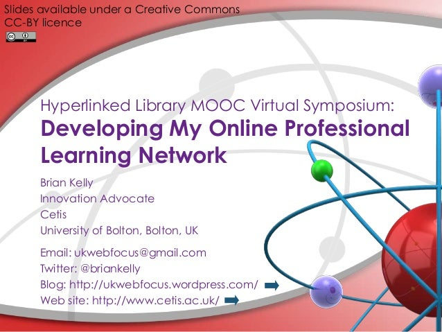 Slides available under a Creative Commons CC-BY licence  Hyperlinked Library MOOC Virtual Symposium:  Developing My Online...