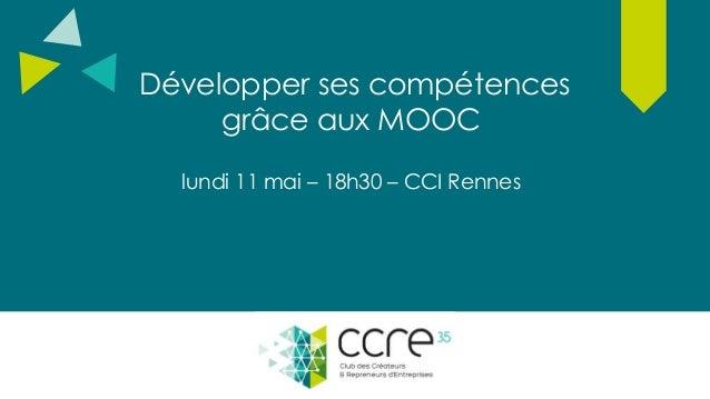 Développer ses compétences grâce aux MOOC lundi 11 mai – 18h30 – CCI Rennes