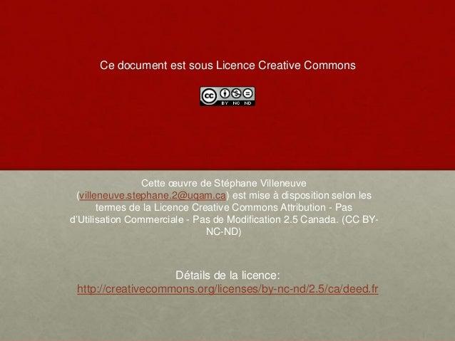 Ce document est sous Licence Creative Commons Cette œuvre de Stéphane Villeneuve (villeneuve.stephane.2@uqam.ca) est mise ...