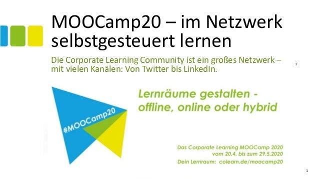 1 MOOCamp20 – im Netzwerk selbstgesteuert lernen Die Corporate Learning Community ist ein großes Netzwerk – mit vielen Kan...