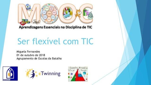 Ser flex�vel com TIC Miguela Fernandes 01 de outubro de 2018 Agrupamento de Escolas da Batalha