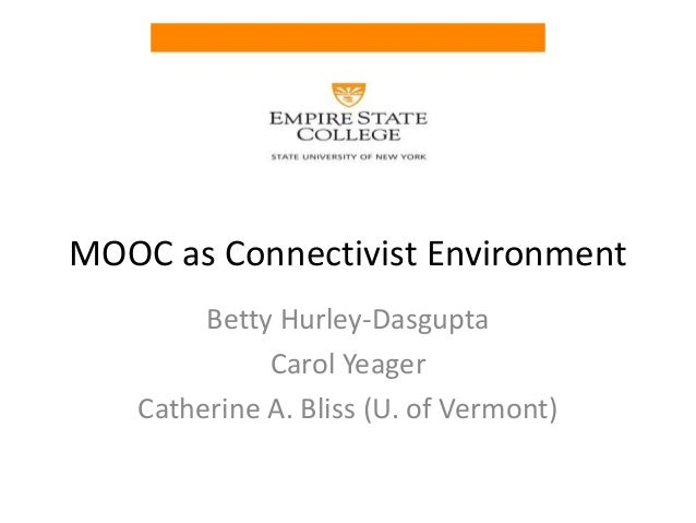 MOOC as Connectivist Environment Betty Hurley-Dasgupta Carol Yeager Catherine A. Bliss (U. of Vermont)