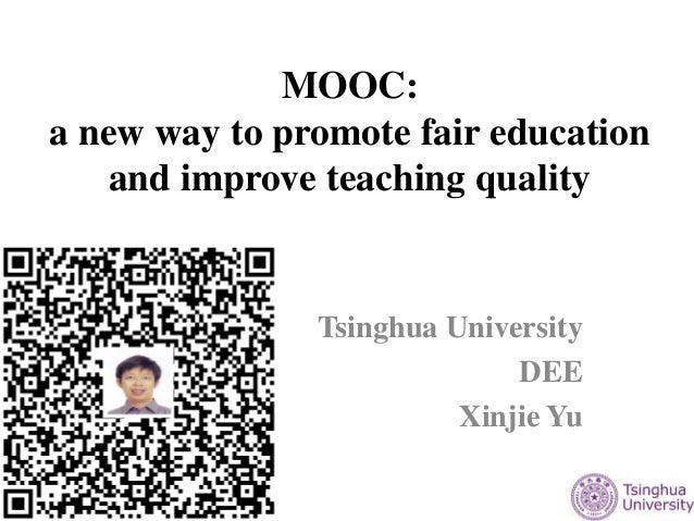 MOOC: a new way to promote fair education and improve teaching quality Tsinghua University DEE Xinjie Yu
