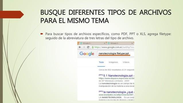 BUSQUE DIFERENTES TIPOS DE ARCHIVOS PARA EL MISMO TEMA  Para buscar tipos de archivos específicos, como PDF, PPT o XLS, a...