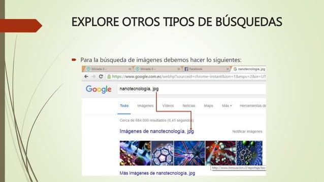 EXPLORE OTROS TIPOS DE BÚSQUEDAS  Para la búsqueda de imágenes debemos hacer lo siguientes: