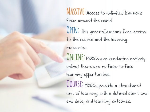 Massive:Access to unlimited learners from around the world. Open:This generally means free access to the course and the le...