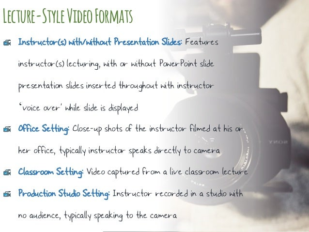 Lecture-StyleVideoFormats Instructor(s) with/without Presentation Slides: Features instructor(s) lecturing, with or withou...