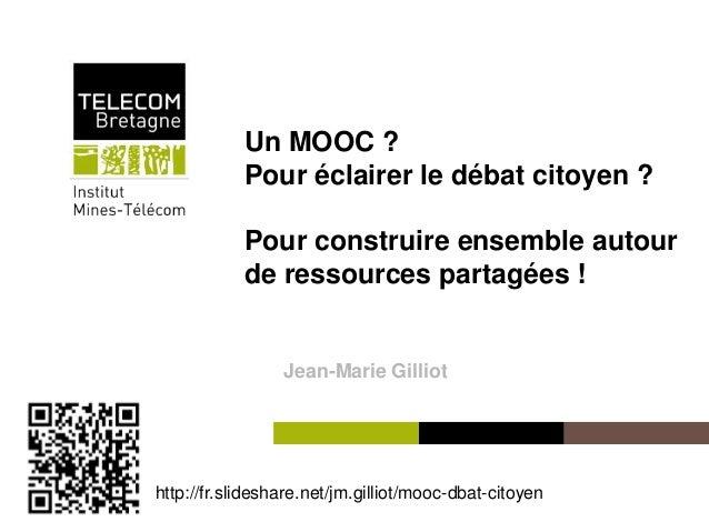 Un MOOC ?                   Pour éclairer le débat citoyen ?                   Pour construire ensemble autour            ...