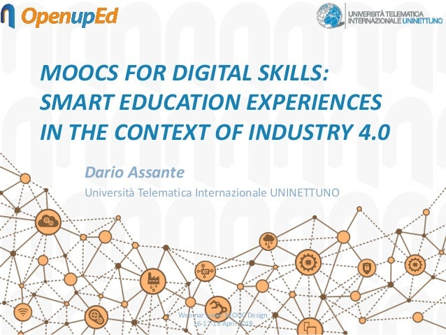 MOOCS FOR DIGITAL SKILLS: SMART EDUCATION EXPERIENCES IN THE CONTEXT OF INDUSTRY 4.0 Dario Assante Università Telematica I...