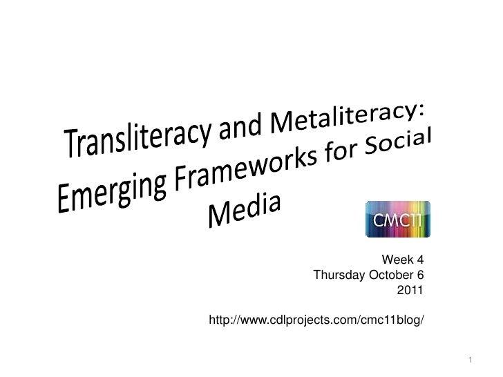 Transliteracy and Metaliteracy: Emerging Frameworks for Social Media<br />1<br />Week 4<br />Thursday October 6<br />2011<...