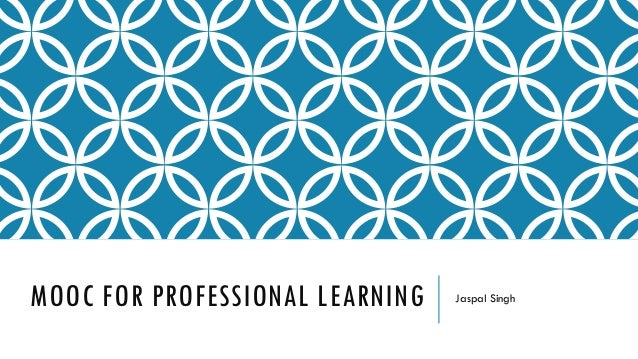MOOC FOR PROFESSIONAL LEARNING Jaspal Singh