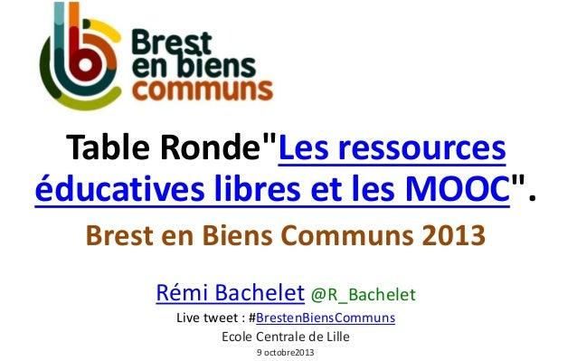 """Table Ronde""""Les ressources éducatives libres et les MOOC"""". Brest en Biens Communs 2013 Rémi Bachelet @R_Bachelet Live twee..."""