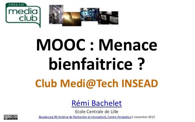 MOOC : Menace bienfaitrice ? Club Medi@Tech INSEAD Rémi Bachelet Ecole Centrale de Lille Beaubourg IRI (Institut de Recher...