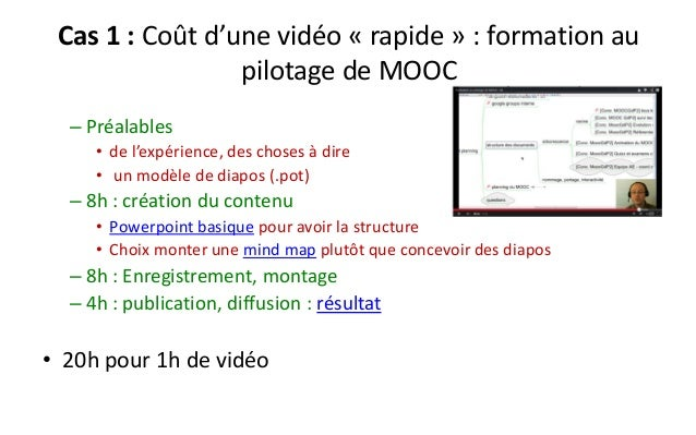 Cas 1 : Coût d'une vidéo «rapide» : formation au pilotage de MOOC  –Préalables  •de l'expérience, des choses à dire  •un m...