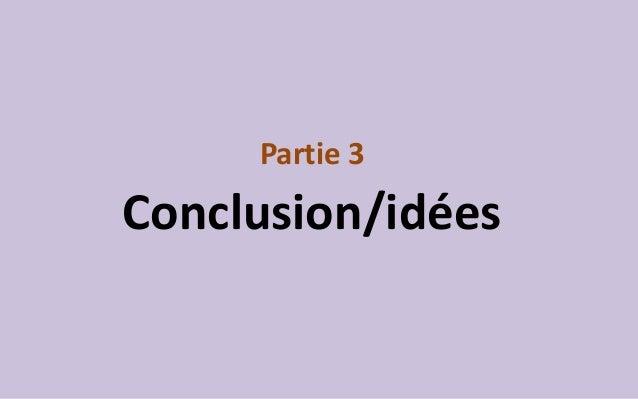 Partie 3  Conclusion/idées