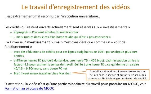 Le travail d'enregistrement des vidéos  .. est extrêmement mal reconnu par l'institution universitaire..  Les crédits qui ...