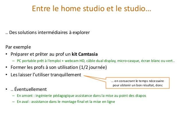 Entre le home studio et le studio…  .. Des solutions intermédiaires à explorer  Par exemple  •Préparer et prêter au prof u...