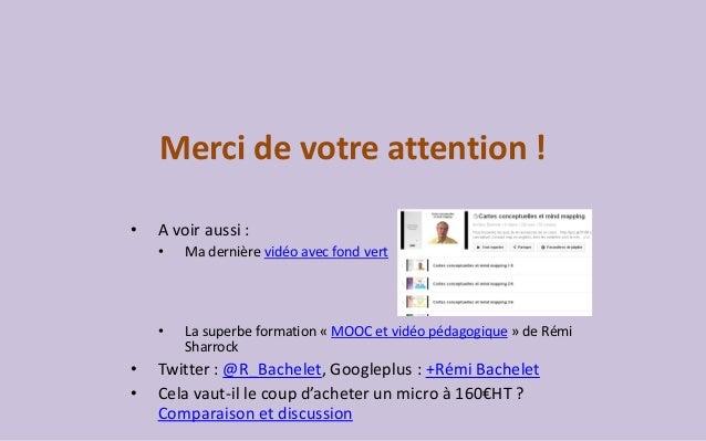 Merci de votre attention !  •A voir aussi :  •Ma dernière vidéo avec fond vert  •La superbe formation «MOOC et vidéo pédag...