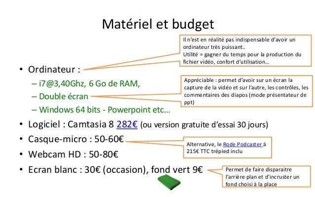Matériel et budget  •Ordinateur :  –i7@3,40Ghz, 6 Go de RAM,  –Double écran  –Windows 64 bits -Powerpoint etc…  •Logiciel ...