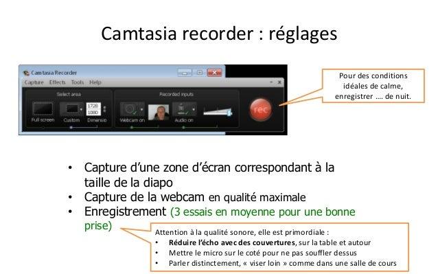 Camtasiarecorder : réglages  •Capture d'une zone d'écran correspondant à la taille de la diapo  •Capture de la webcam en q...
