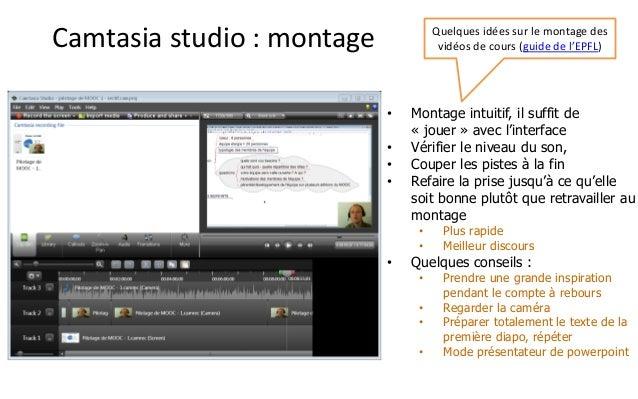 Camtasiastudio : montage  •Montage intuitif, il suffit de «jouer» avec l'interface  •Vérifier le niveau du son,  •Couper l...