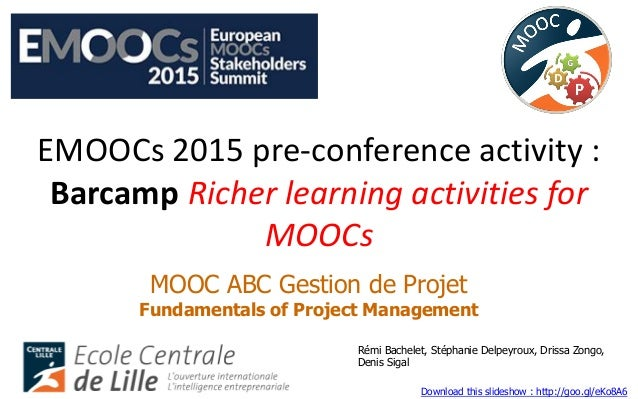 EMOOCs 2015 pre-conference activity : Barcamp Richer learning activities for MOOCs MOOC ABC Gestion de Projet Fundamentals...