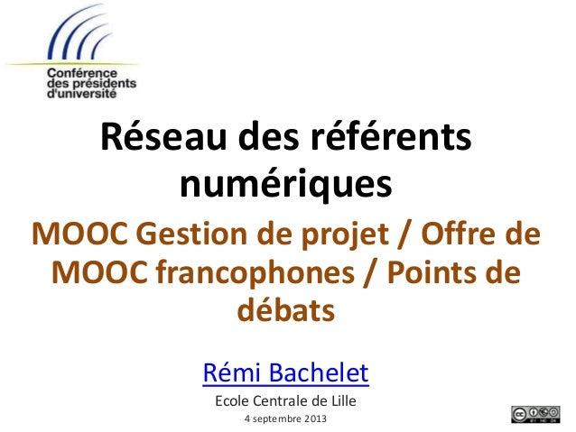 Réseau des référents numériques MOOC Gestion de projet / Offre de MOOC francophones / Points de débats Rémi Bachelet Ecole...