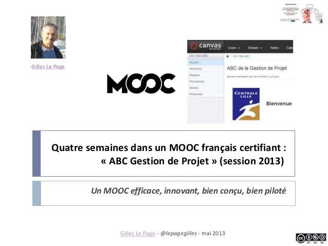Quatre semaines dans un MOOC français certifiant : « ABC Gestion de Projet » (session 2013) Un MOOC efficace, innovant, bi...