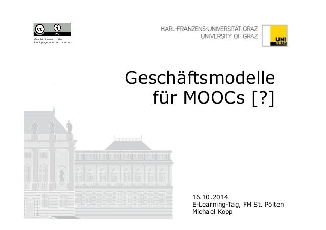 Geschäftsmodelle  für MOOCs [?]  16.10.2014  E-Learning-Tag, FH St. Pölten  Michael Kopp  Graphic items on the  front page...