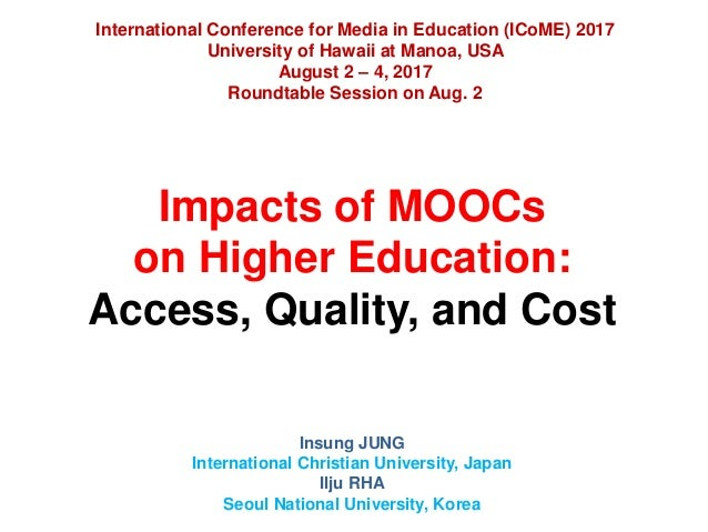 Impacts of MOOCs on Higher Education: Access, Quality, and Cost Insung JUNG International Christian University, Japan Ilju...