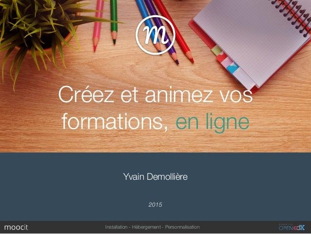 Installation - Hébergement - Personnalisation Yvain Demollière 2015 Créez et animez vos formations, en ligne