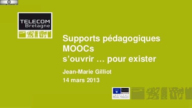 Supports pédagogiques    MOOCs    s'ouvrir … pour exister    Jean-Marie Gilliot    14 mars 2013Jnum13