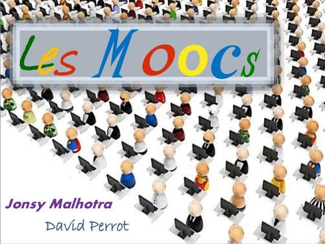 Les M o ocs  Jonsy Malhotra  David Perrot