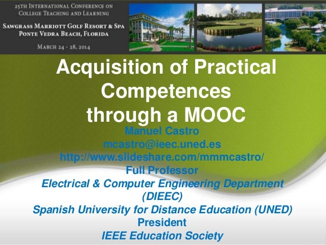 Acquisition of Practical Competences through a MOOC Manuel Castro mcastro@ieec.uned.es http://www.slideshare.com/mmmcastro...