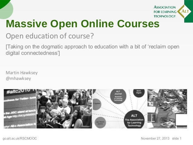 Massive Open Online Courses Open education of course? [Taking on the dogmatic approach to education with a bit of 'reclaim...