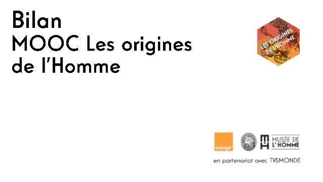 Un MOOC proposé par Orange et le Musée de l'Homme en partenariat avec TV5MONDE MOOC ouvert du 31 octobre 2016 au 29 janvie...