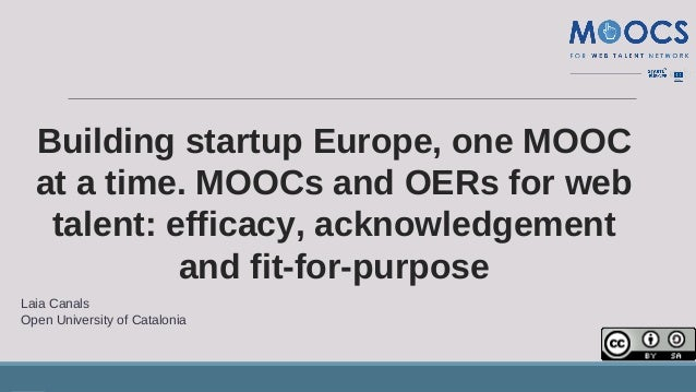 Building startup Europe, one MOOC at a time. MOOCs and OERs for web talent: efficacy, acknowledgement and fit-for-purpose ...