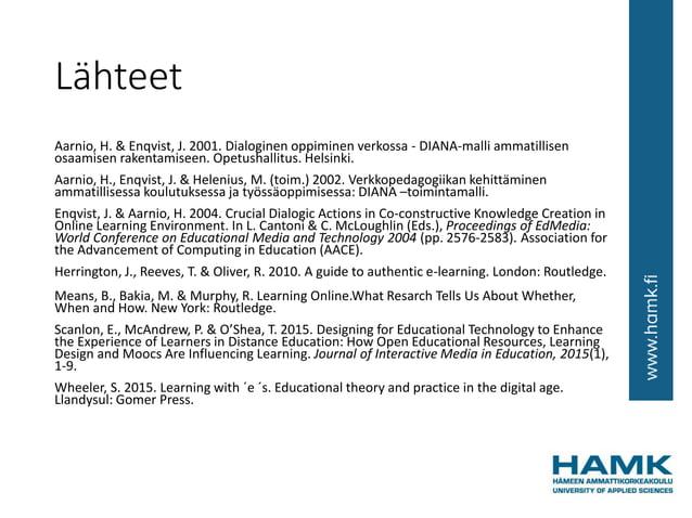 Lähteet Aarnio, H. & Enqvist, J. 2001. Dialoginen oppiminen verkossa - DIANA-malli ammatillisen osaamisen rakentamiseen. O...