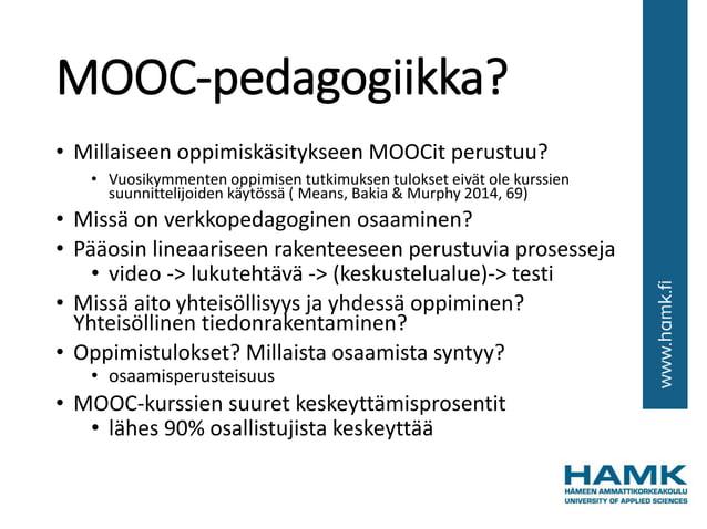 MOOC-pedagogiikka? • Millaiseen oppimiskäsitykseen MOOCit perustuu? • Vuosikymmenten oppimisen tutkimuksen tulokset eivät ...