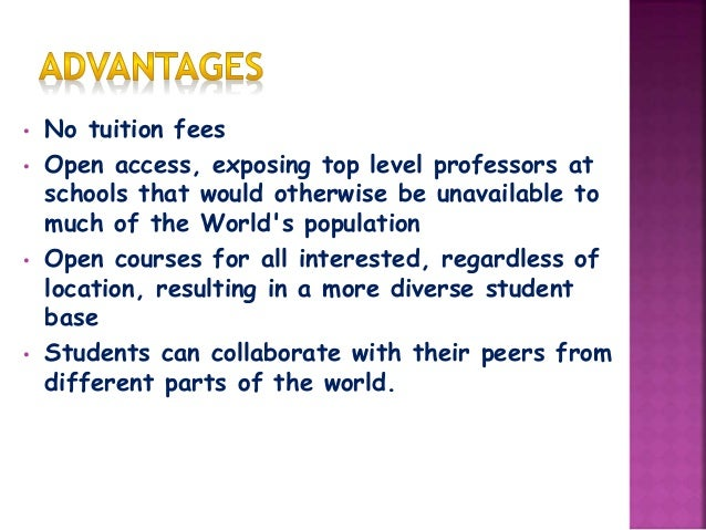 Disadvantages  They make it easy for students to drop out.  MOOCs do not provide active feedback due to large number of ...