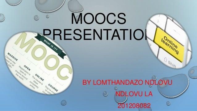 MOOCS PRESENTATION  BY LOMTHANDAZO NDLOVU NDLOVU LA 201208082